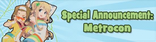 Special Announcement – MetroCon!