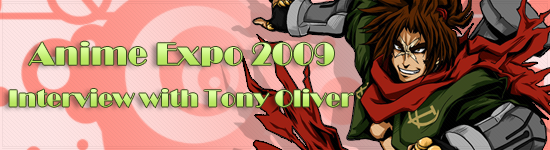 Anime Expo 09 – Interview With Tony Oliver