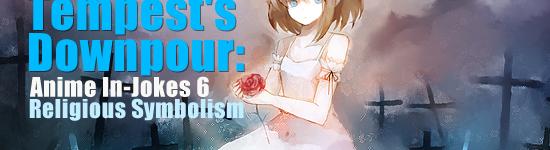 Tempest's Downpour: Anime In-Jokes 6 — Religious Symbolism