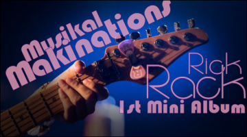 Musikal Makinations – Rick Rack's First Mini Album Review