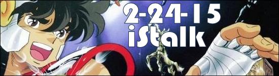 iStalk 2/24/15 – Swinging Popsicle, Saint Seiya, Gackt
