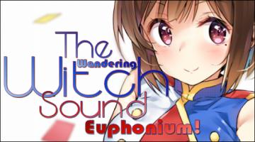 The Wandering Witch – Sounding Euphonium!