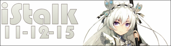 iStalk 11/12/15 – Terror in Resonance, Chaika, Langrisser Re: Incarnation
