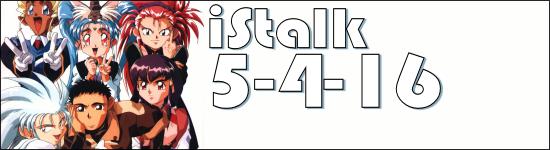 iStalk 5/4/16 – Ajin, Tenchi Muyou, D. Gray-Man