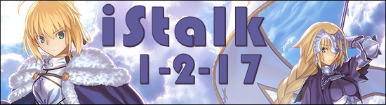 iStalk 1/2/17 – Fate/Apocrypha, Idol Incidents, Monster Strike