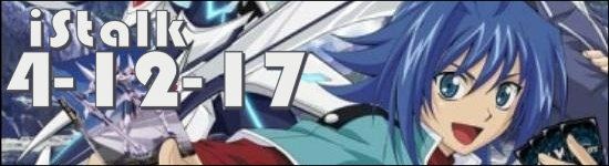 iStalk 4/12/17 – May'n, Cardfight Vanguard, Crunchyroll