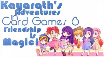 Kayarath's Adventures in Card Games 8 –  Friendship Is Magic!