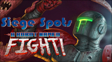 Siege Spots – A Robot Named Fight