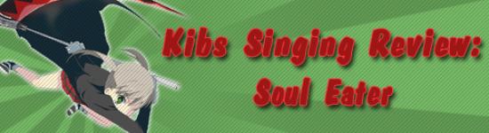 Kibs Singing Review: Soul Eater