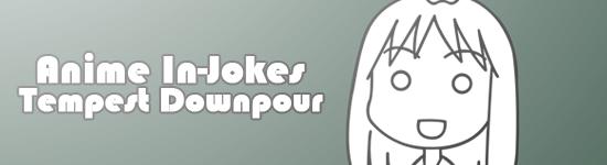 Tempest Downpour – Anime In-Jokes