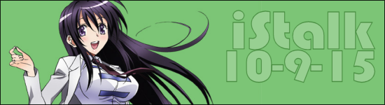 iStalk 10/9/15 – From the Future Undying, Magical Somera-chan, Daimidaler