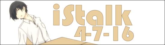 iStalk 4/7/16 – Eir Aoi, Onigiri, Tanaka-kun is Always Listless