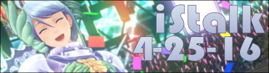 iStalk 4/25/16 – Gonna be the Twin-Tail, Tokyo Mirage Sessions, Aki Hata