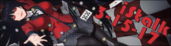 iStalk 3/15/17 – Godzilla, One Piece, Kakegurui