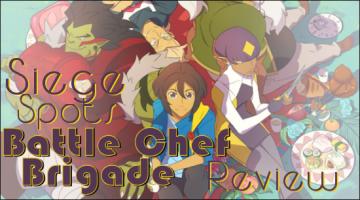 Siege Spots – Battle Chef Brigade Review