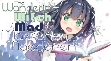 The Wandering Witch is Mad for Maerchen Maedchen!