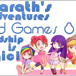 Kayarath's Adventures in Card Games 8 –  Friendship Is Magic!
