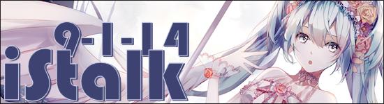 iStalk 9/1/14 – Miku Expo, ExistTrace, and Pokemon Manga