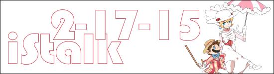 iStalk 2/17/15 – Mario, Aimer, Dissidia