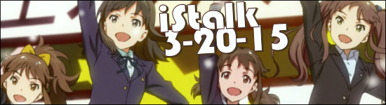 iStalk 3/20/15 – Wake Up Girls, Compile Hearts, Guardian Ninja Mamoru