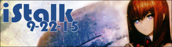iStalk 9/22/15 – Steins;Gate, Project Itoh, Dark Horse