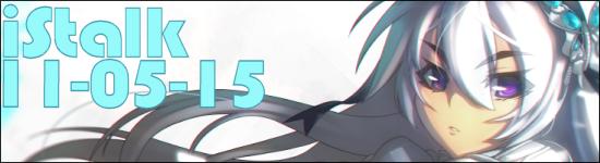 iStalk 11/5/15 – Arslan, Chaika, Shadow Mewtwo