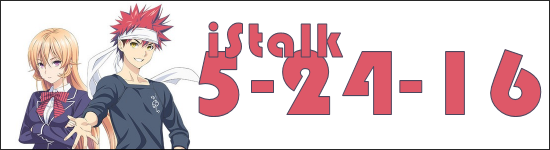 iStalk 5/24/16 – Food Wars, Detective Conan, Bleach