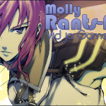 Molly Rants-A-Lot – Vidja Game Edition
