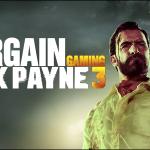 Bargain Gaming – Max Payne 3